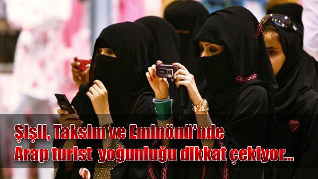 Taksim, Şişli ve Eminönü'nde Arap turist yoğunluğu dikkat çekiyor...