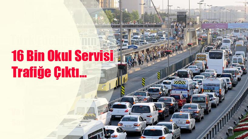 16 Bini Okul, Toplam 55 Bin Servis Trafikte...