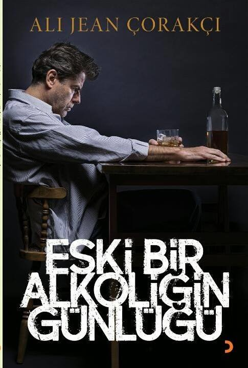Alkol'den kurtulmak mümkün – Eski Bir Alkoliğin Günlüğü – Ali Jean Çorakçı