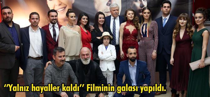 ''Yalnız Hayaller Kaldı''Filmin galası yapıldı.
