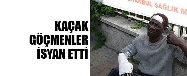 KAÇAK GÖÇMENLER İSYAN ETTİ.