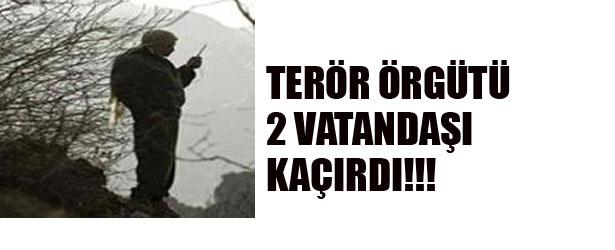 TERÖR ÖRGÜTÜ 2 VATANDAŞI KAÇIRDI!!!