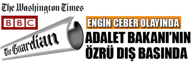 ADALET BAKANI'NIN ÖZRÜ DIŞ BASINDA