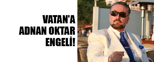 VATAN'A ADNAN OKTAR ENGELİ
