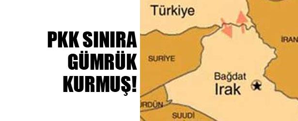 PKK SINIRA GÜMRÜK KURMUŞ