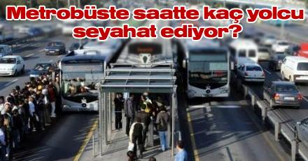 Metrobüste saatte kaç yolcu seyahat ediyor?