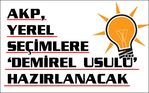 AKP'den yerel seçimlere 'Demirel usulü' hazırlık
