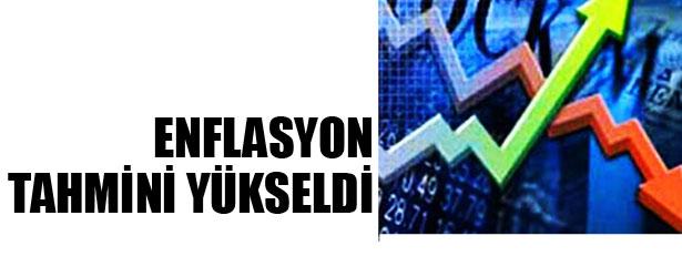 ENFLASYON TAHMİNİ YÜKSELDİ