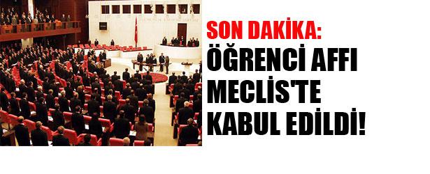 ÖĞRENCİ AFFI MECLİS'TE KABUL EDİLDİ