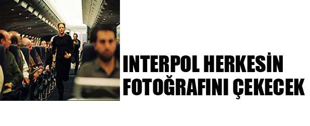 İNTERPOL HERKESİN FOTOĞRAFINI ÇEKECEK