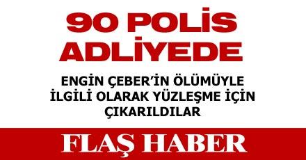 90 POLİS YÜZLEŞTİRME İÇİN ADLİYEDE
