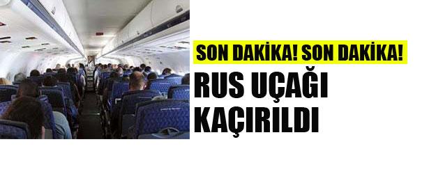 RUS UÇAĞI KAÇIRILDI