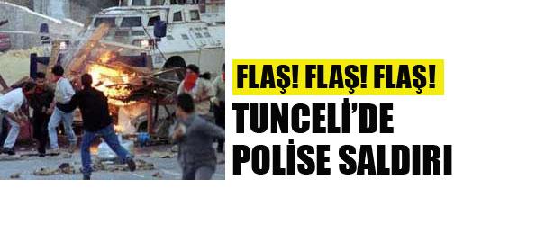 TUNCELİ'DE POLİSE SALDIRI