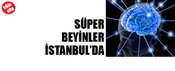 SÜPER BEYİNLER İSTANBUL'DA