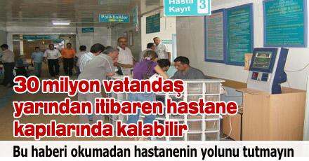 30 milyon vatandaş hastane kapılarında kalabilir