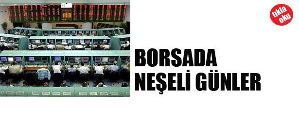 BORSADA NEŞELİ GÜNLER