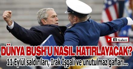 Dünya Bush'u nasıl hatırlayacak?