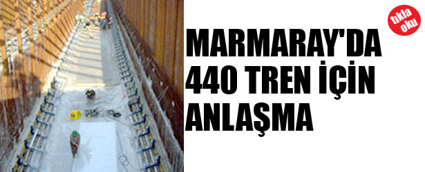 MARMARAY'DA 440 VAGON İÇİN ANLAŞMA