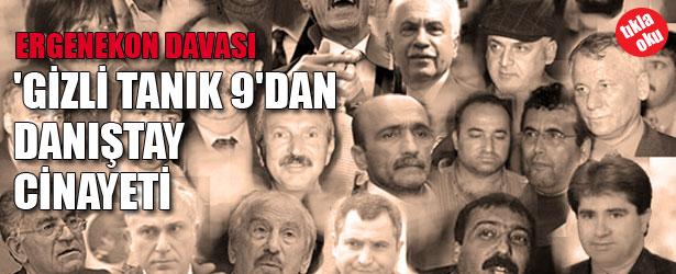 GİZLİ TANIK 9'DAN DANIŞTAY CİNAYETİ