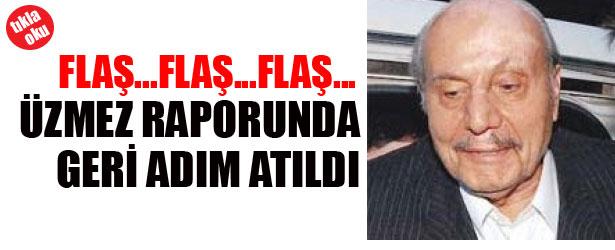 ÜZMEZ RAPORUNDA GERİ ADIM ATILDI