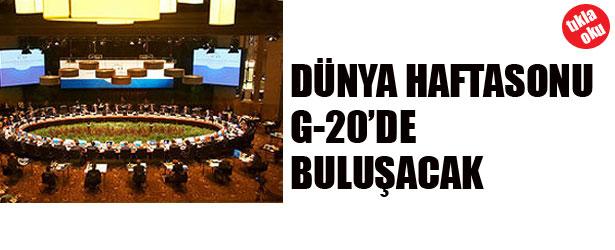 DÜNYA HAFTA SONU G-20'DE BULUŞACAK