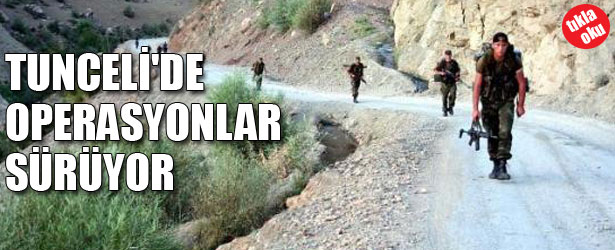 TUNCELİ'DE OPERASYONLAR SÜRÜYOR.