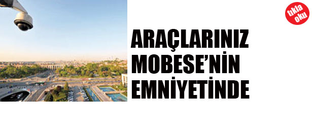 ARAÇLARINIZ MOBESE'NİN EMNİYETİNDE