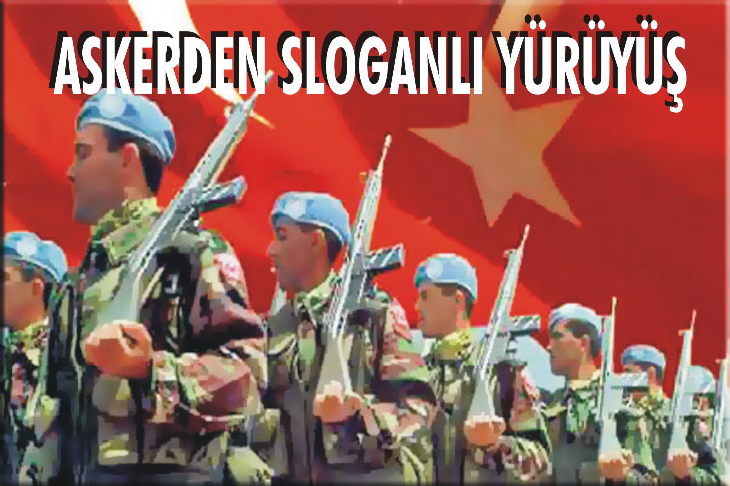 Askerden sloganlı yürüyüş