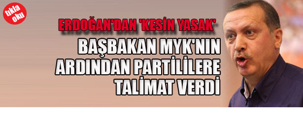 BAŞBAKAN MYK'NIN ARDINDAN PARTİLİLERE TALİMAT VERDİ