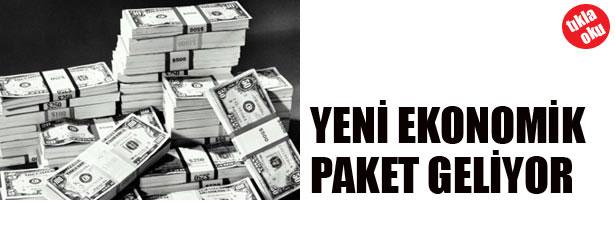 YENİ EKONOMİK PAKET GELİYOR