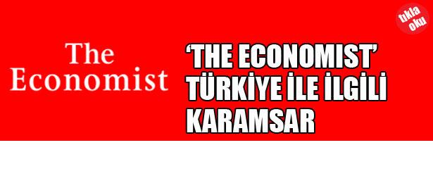 THE ECONOMİST TÜRKİYE İLE İLGİLİ KARAMSAR