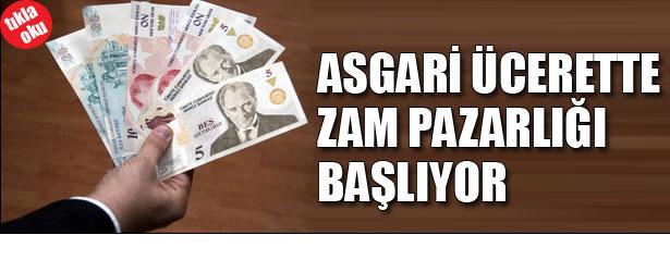 ASGARİ ÜCRETTE ZAM PAZARLIĞI BAŞLIYOR