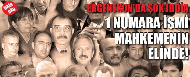 ERGENEKON'DA ŞOK İDDİA: 1 NUMARA İSMİ MAHKEMENİN ELİNDE