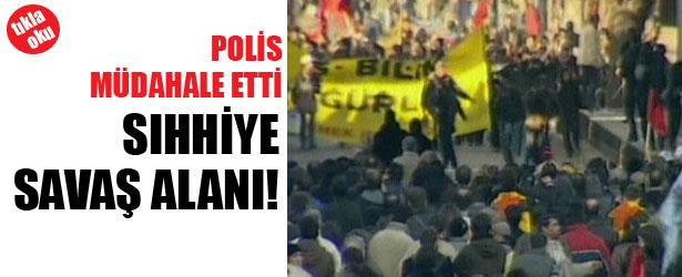 POLİS MÜDAHALE ETTİ.  SIHHİYE SAVAŞ ALANI!