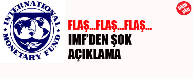 IMF'DEN ŞOK AÇIKLAMA