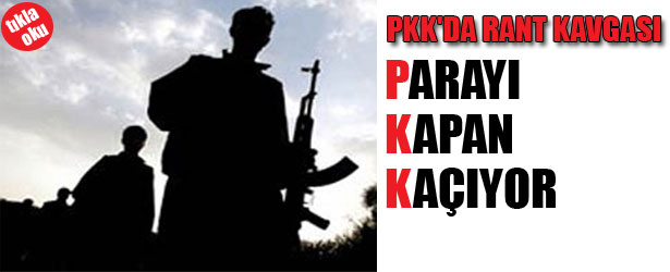 PKK'DA RANT KAVGASI. PARAYI KAPAN KAÇIYOR