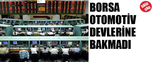 BORSA OTOMOTİV DEVLERİNE BAKMADI