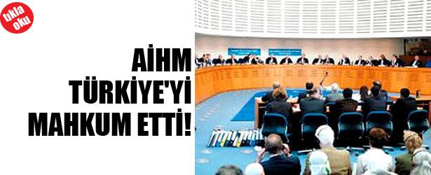 AİHM TÜRKİYE'Yİ MAHKUM ETTİ