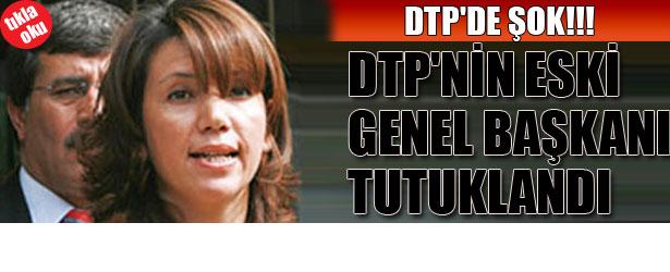 DTP'DE ŞOK!   DTP ESKİ GENEL BAŞKANI TUTUKLANDI
