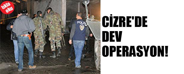 CİZRE'DE DEV OPERASYON