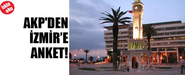 AKP'DEN İZMİR'E  ANKET!