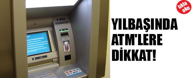 YILBAŞINDA ATM'LERE DİKKAT