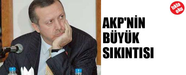 AKP'NİN BÜYÜK SIKINTISI