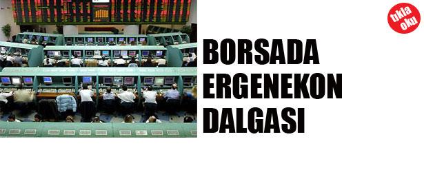 BORSADA ERGENEKON DALGASI