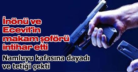 İnönü ve Ecevit'in makam şoförü intihar etti