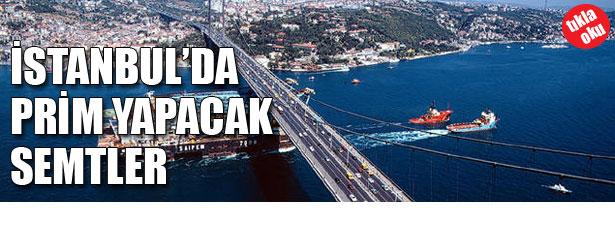 İSTANBUL'DA PRİM YAPACAK SEMTLER