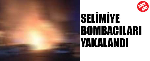 SELİMİYE BOMBACILARI YAKALANDI