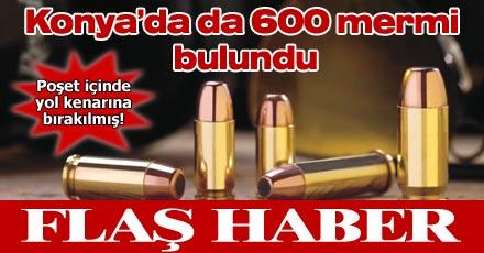 Konya'da da 600 mermi bulundu
