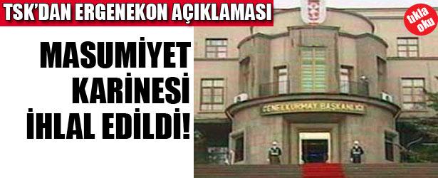 TSK'DAN ERGENEKON AÇIKLAMASI: MASUMİYET KARİNESİ İHLAL EDİLDİ!