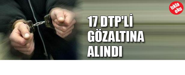 17 DTP'Lİ GÖZALTINA ALINDI